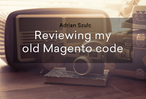 Reviewing my old Magento code